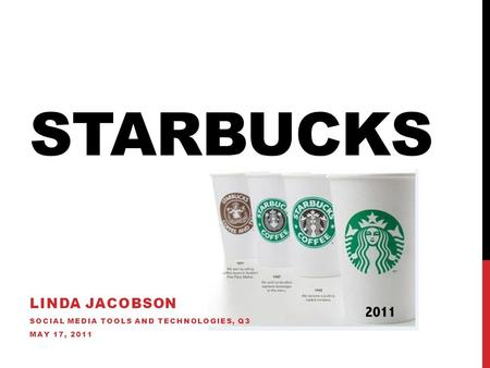 STARBUCKS LINDA JACOBSON SOCIAL MEDIA TOOLS AND TECHNOLOGIES, Q3 MAY 17, 2011.