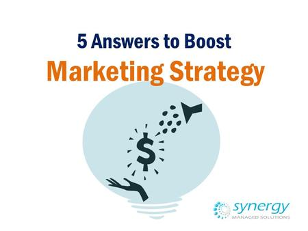 5 Answers to Boost Marketing Strategy. Always be on top of your marketing strategy.