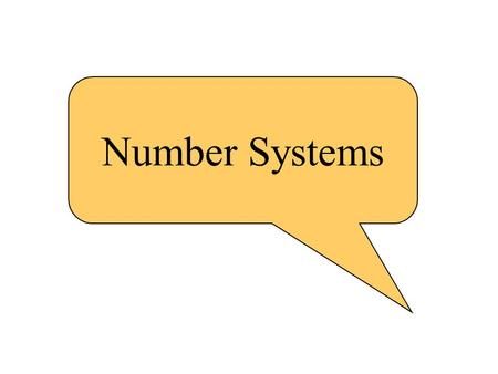 Number Systems. Common Number Systems SystemBaseSymbols Used by humans? Used in computers? Decimal100, 1, … 9YesNo Binary20, 1NoYes Octal80, 1, … 7No.