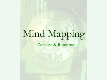 Mind Mapping Concept & Resources. Definition Mind maps are tools that help us think and remember better, creatively solve problems and take action. The.