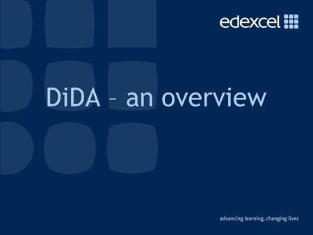 DiDA – an overview. The DiDA suite ICT in Enterprise Multimedia Graphics DiDA (equivalent to 4 GCSEs) CiDA (equivalent to 2 GCSEs) AiDA (equivalent to.