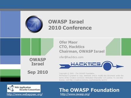 Copyright © 2009 - The OWASP Foundation Permission is granted to copy, distribute and/or modify this document under the terms of the Creative Commons Attribution-ShareAlike.