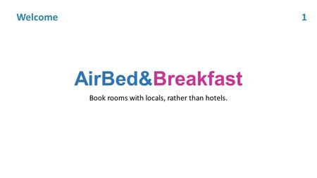 AirBed&Breakfast Book rooms with locals, rather than hotels. Welcome1.