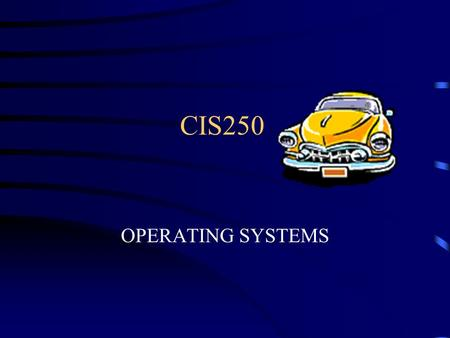 CIS250 OPERATING SYSTEMS Chapter One Introduction.