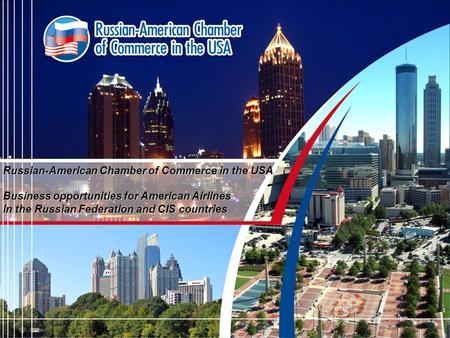 Russian-American Chamber of Commerce in the USA Business opportunities for American Airlines in the Russian Federation and CIS countries.