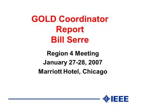 GOLD Coordinator Report Bill Serre Region 4 Meeting January 27-28, 2007 Marriott Hotel, Chicago.