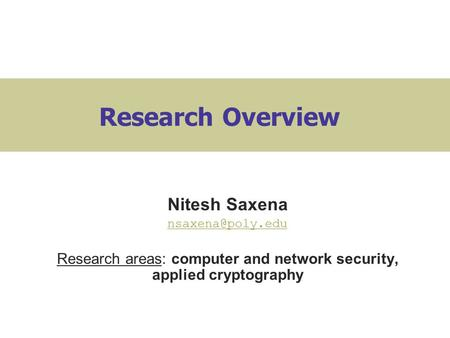 Research Overview Nitesh Saxena Research areas: computer and network security, applied cryptography.