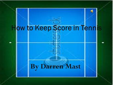 By Darren Mast How to Keep Score in Tennis TABLE OF CONTENETS.