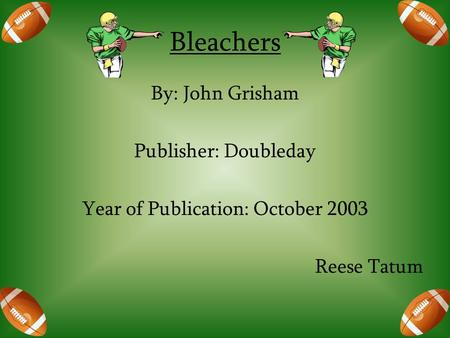 Bleachers By: John Grisham Publisher: Doubleday Year of Publication: October 2003 Reese Tatum.