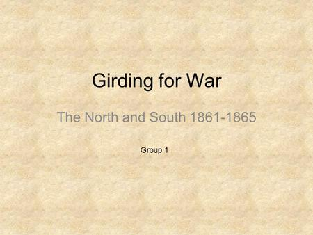 Girding for War The North and South 1861-1865 Group 1.