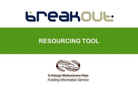 RESOURCING TOOL. BreakOut: a searchable resourcing information tool Funds for academic study, research, sport, arts, personal and professional development.