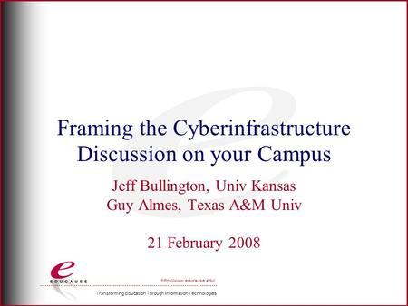 Transforming Education Through Information Technologies  Framing the Cyberinfrastructure Discussion on your Campus Jeff Bullington,