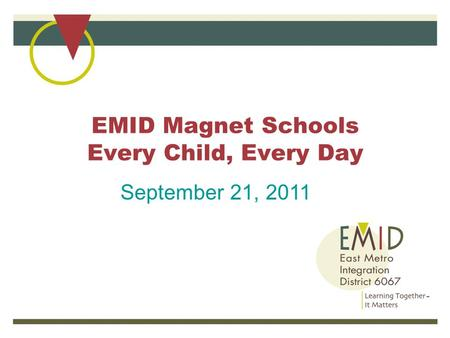 EMID Magnet Schools Every Child, Every Day September 21, 2011.