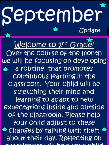 September Update Welcome to 2 nd Grade! Over the course of the month we will be focusing on developing a routine that promotes continuous learning in the.