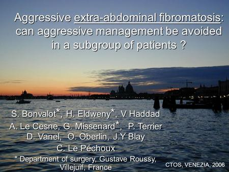 Aggressive extra-abdominal fibromatosis: can aggressive management be avoided in a subgroup of patients ? S. Bonvalot *, H. Eldweny *, V Haddad A. Le Cesne,