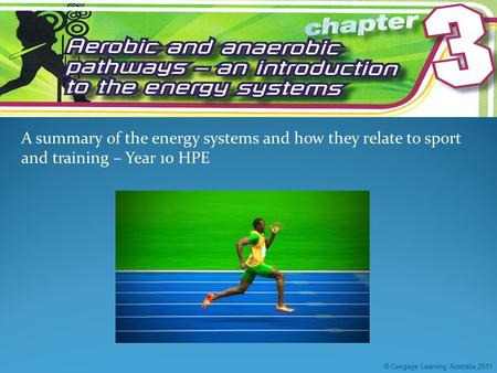 A summary of the energy systems and how they relate to sport and training – Year 10 HPE © Cengage Learning Australia 2011.