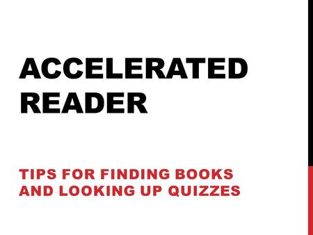 ACCELERATED READER TIPS FOR FINDING BOOKS AND LOOKING UP QUIZZES.