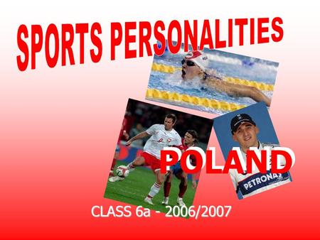 POLAND CLASS 6a - 2006/2007. Otylia Jędrzejczak Otylia Jędrzejczak (born December 13, 1983) is a Polish swimmer. She is the current world and Olympic.