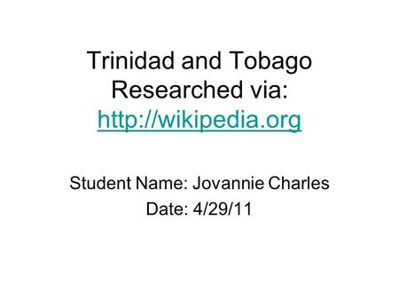 Trinidad and Tobago Researched via:   Student Name: Jovannie Charles Date: 4/29/11.
