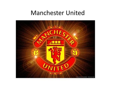 Manchester United. Manchester United Football Club is an English football club, based on old Trafford that plays in premier league founded as Newton Heath.