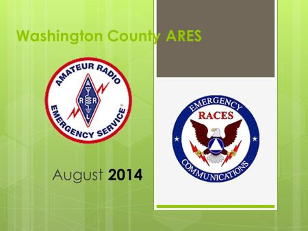 Washington County ARES August 2014. Visitors Upgrades & Certificates Unit Certification.