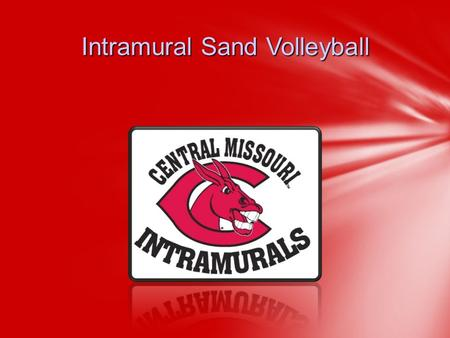 Intramural Sand Volleyball. Kevin Sneed-Assistant Director 660-543-8595 or Lacee Glenn– Graduate Assistant 660-543-8722 or