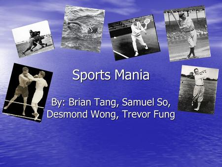 Sports Mania By: Brian Tang, Samuel So, Desmond Wong, Trevor Fung.