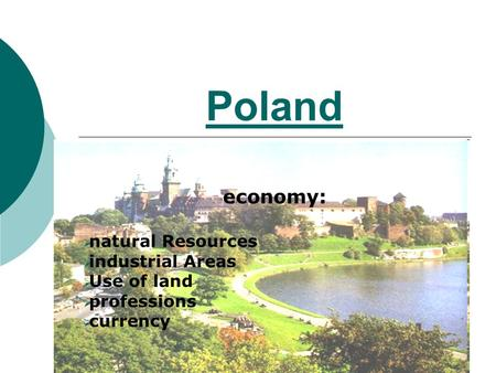 Poland economy:  natural Resources  industrial Areas  Use of land  professions  currency.