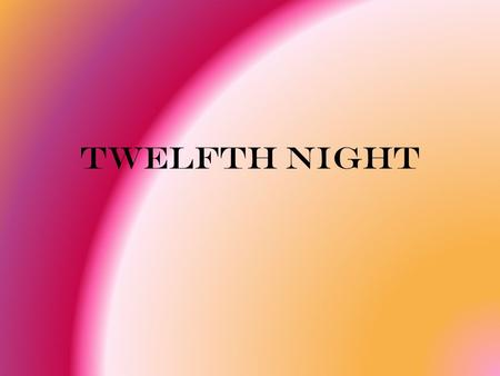 Twelfth Night. Baptized – April 26, 1564 Death – April 23, 1616 English play writer and poet. Facts about William Shakespeare At age 18 he married Anne.