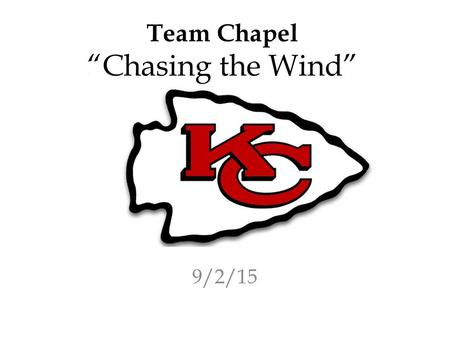 "Team Chapel ""Chasing the Wind"" 9/2/15. Hebrews 10:24-25 24 And let us consider one another in order to stir up love and good works, 25 not forsaking the."