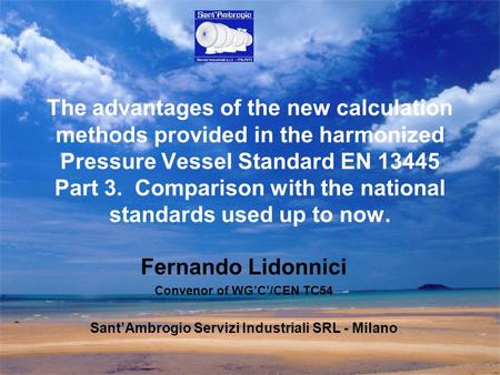 Fernando Lidonnici Convenor of WG'C'/CEN TC54 Sant'Ambrogio Servizi Industriali SRL - Milano The advantages of the new calculation methods provided in.