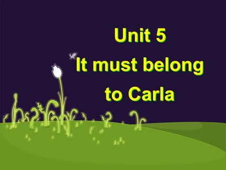 Unit 5 It must belong to Carla. Section A Guessing games Who is he? He can't be _______. He could/might be _______. He must be _______.
