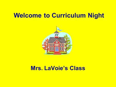 Welcome to Curriculum Night Mrs. LaVoie's Class. Communication Parent conferences Report Cards (Nov., Feb., April, June) Monthly Class Newsletter School.