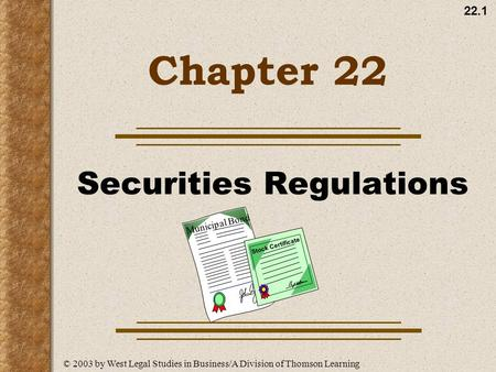 22.1 Chapter 22 Securities Regulations © 2003 by West Legal Studies in Business/A Division of Thomson Learning Municipal Bond Stock Certificate.