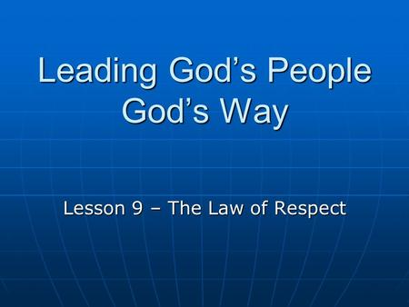 Leading God's People God's Way Lesson 9 – The Law of Respect.