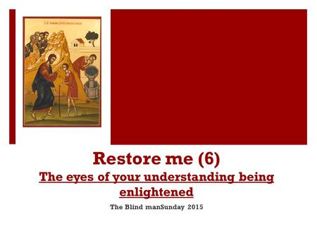 Restore me (6) The eyes of your understanding being enlightened The Blind manSunday 2015.