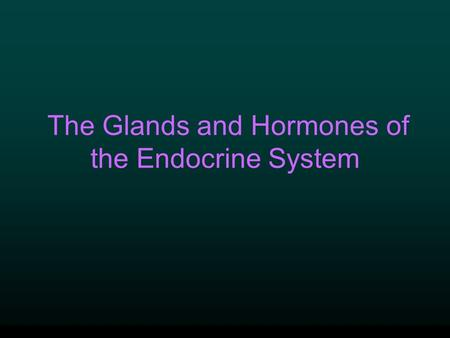 The Glands and Hormones of the Endocrine System Endocrine System Regulation of Body Temperature Regulation of Body's H 2 O Content Regulation of Serum.
