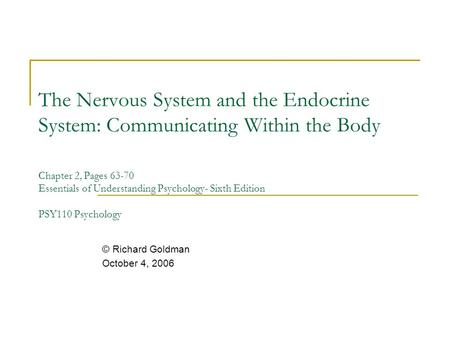 The Nervous System and the Endocrine System: Communicating Within the Body Chapter 2, Pages 63-70 Essentials of Understanding Psychology- Sixth Edition.