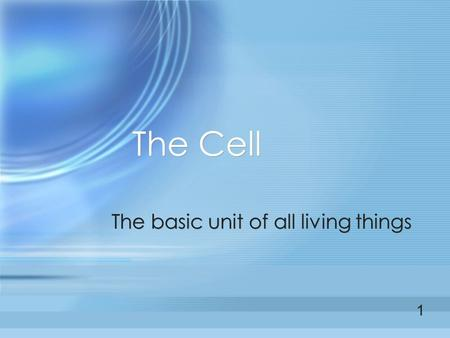 The Cell The basic unit of all living things 1. Robert Hooke was the first to name the cell (1665) 2.