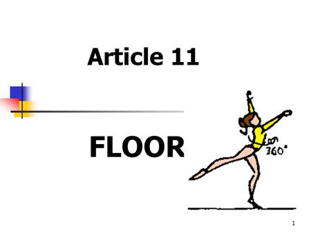1 Article 11 FLOOR 2 11.1 General The evaluation of the exercise begins with the first movement of the gymnast. The duration of the floor exercise may.