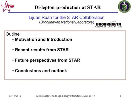 03/13/2012Moriond QCD and High Energy Interactions, Mar. 10-171 Di-lepton production at STAR Outline: Motivation and Introduction Recent results from STAR.