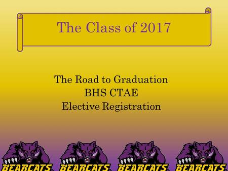 The Class of 2017 The Road to Graduation BHS CTAE Elective Registration.