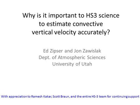 Why is it important to HS3 science to estimate convective vertical velocity accurately? Ed Zipser and Jon Zawislak Dept. of Atmospheric Sciences University.