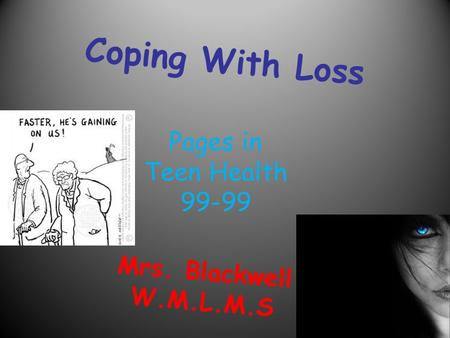 Coping With Loss Mrs. Blackwell W.M.L.M.S Pages in Teen Health 99-99.