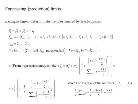 Forecasting (prediction) limits Example Linear deterministic trend estimated by least-squares Note! The average of the numbers 1, 2, …, t is.