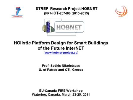 STREP Research Project HOBNET (FP7- ICT- 257466, 2010-2013) HOlistic Platform Design for Smart Buildings of the Future InterNET (www.hobnet-project.eu)www.hobnet-project.eu.