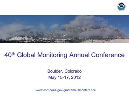 NOAA Climate Working Group July 30-31, 2012 ESRL Global Monitoring Conference 40 th Global Monitoring Annual Conference Boulder, Colorado May 15-17, 2012.