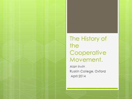 The History of the Cooperative Movement. Alan Irwin Ruskin College, Oxford April 2014.