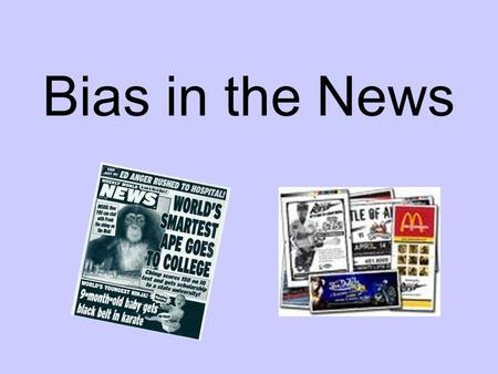 Bias in the News. Bias through placement Page One: T EEN SHOOTS MAN AT BUS STOP !! Page 35: Teens collect turkeys to serve homeless.