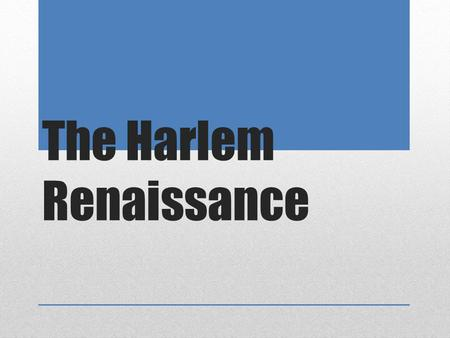 The Harlem Renaissance. Harlem Renaissance The Harlem Renaissance was an African American cultural movement of the 1920s and early 1930s centered around.